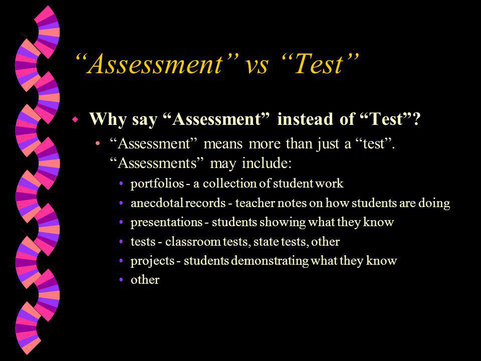 Assessment vs Test w Why say Assessment instead of Test .