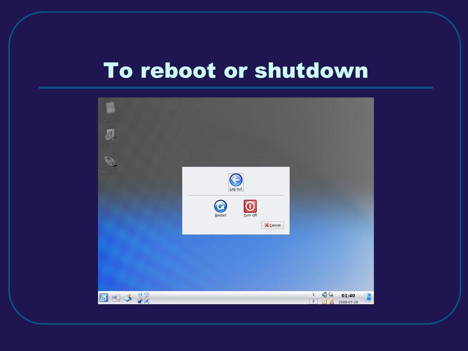 To reboot or shutdown