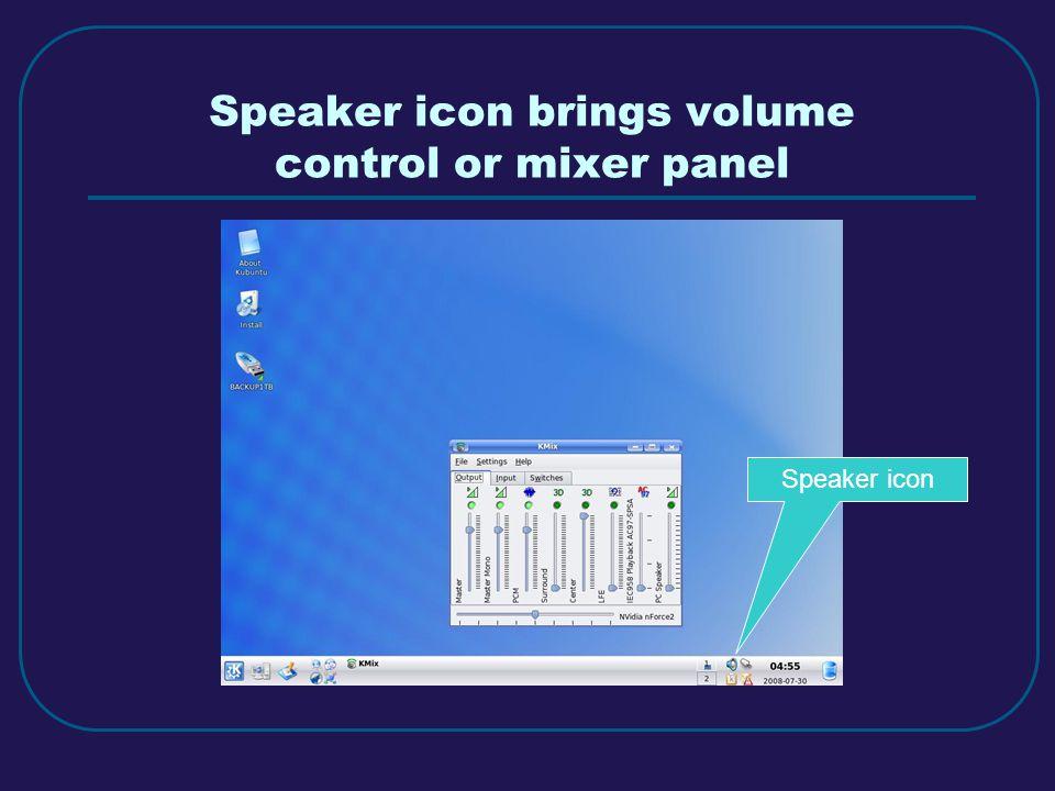 Speaker icon brings volume control or mixer panel Speaker icon
