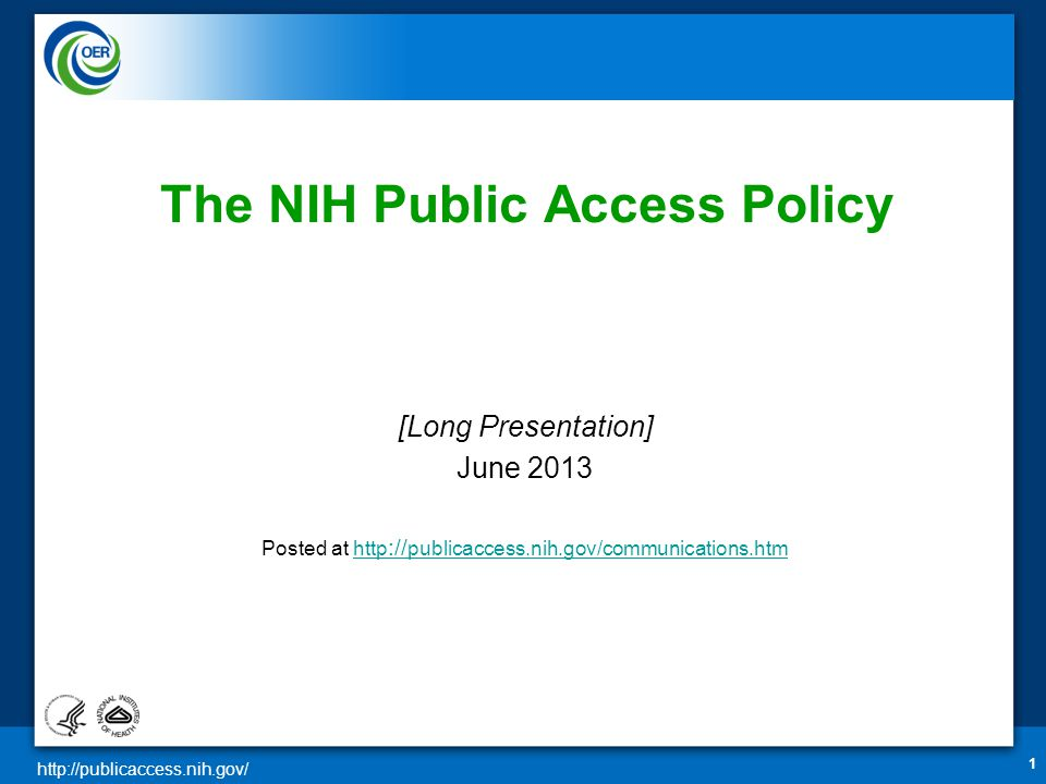 http://publicaccess.nih.gov/ 1 The NIH Public Access Policy [Long Presentation] June 2013 Posted at http :// publicaccess.nih.gov/communications.htmhttp :// publicaccess.nih.gov/communications.htm
