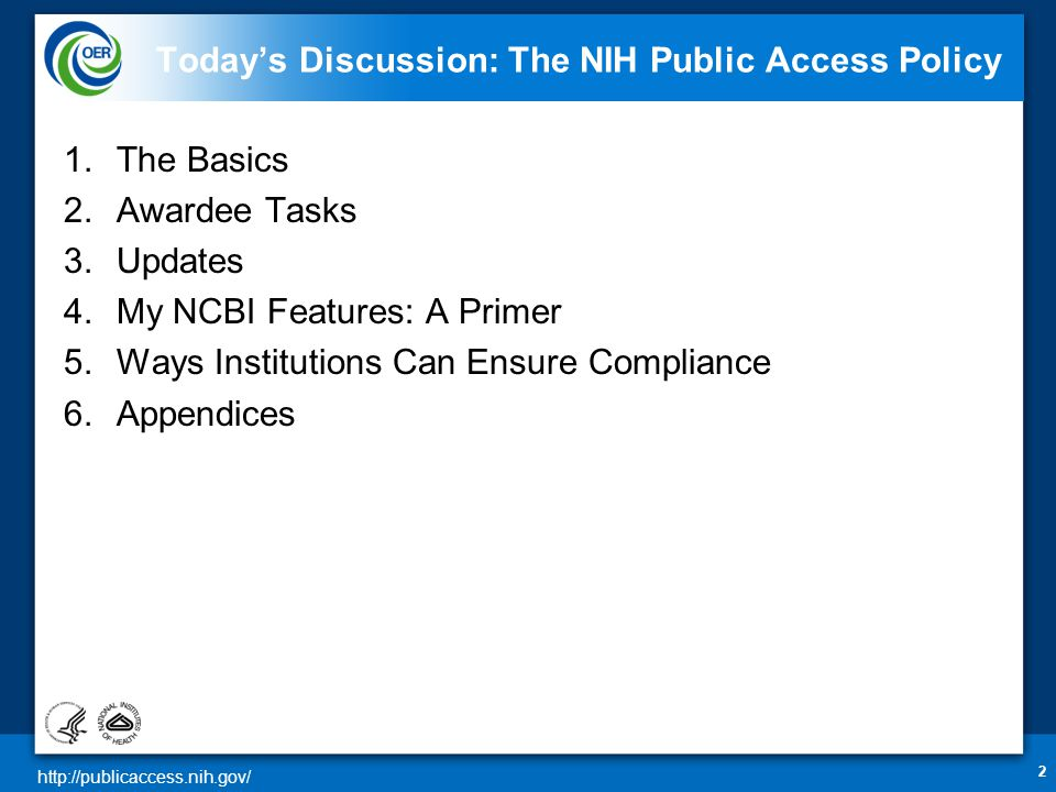http://publicaccess.nih.gov/ 2 Today's Discussion: The NIH Public Access Policy 1.The Basics 2.Awardee Tasks 3.Updates 4.My NCBI Features: A Primer 5.