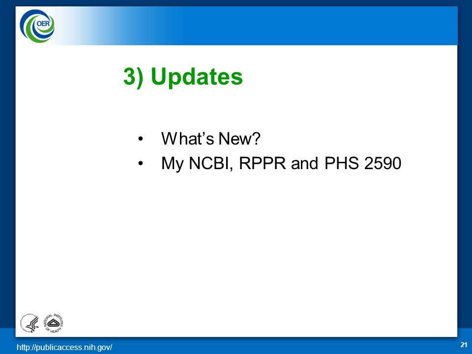 http://publicaccess.nih.gov/ 21 3) Updates •What's New •My NCBI, RPPR and PHS 2590
