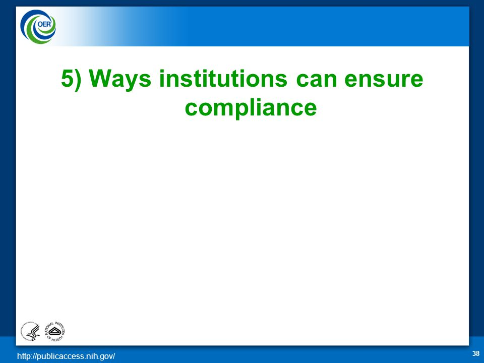 http://publicaccess.nih.gov/ 38 5) Ways institutions can ensure compliance