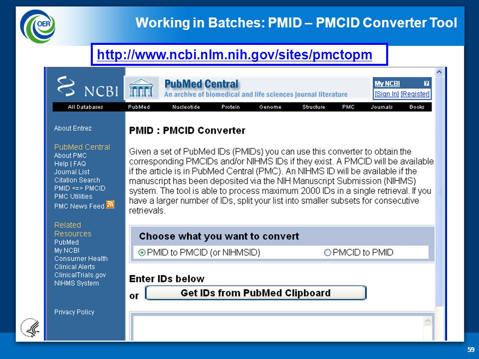 59 http://www.ncbi.nlm.nih.gov/sites/pmctopm Working in Batches: PMID – PMCID Converter Tool