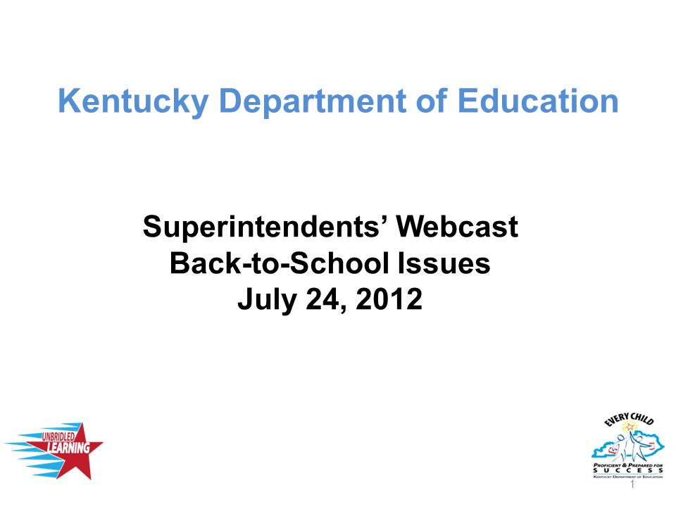 Kentucky Department of Education Superintendents' Webcast Back-to-School Issues July 24, 2012 1