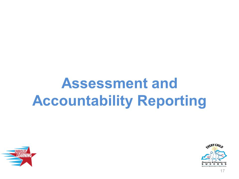 Assessment and Accountability Reporting 17