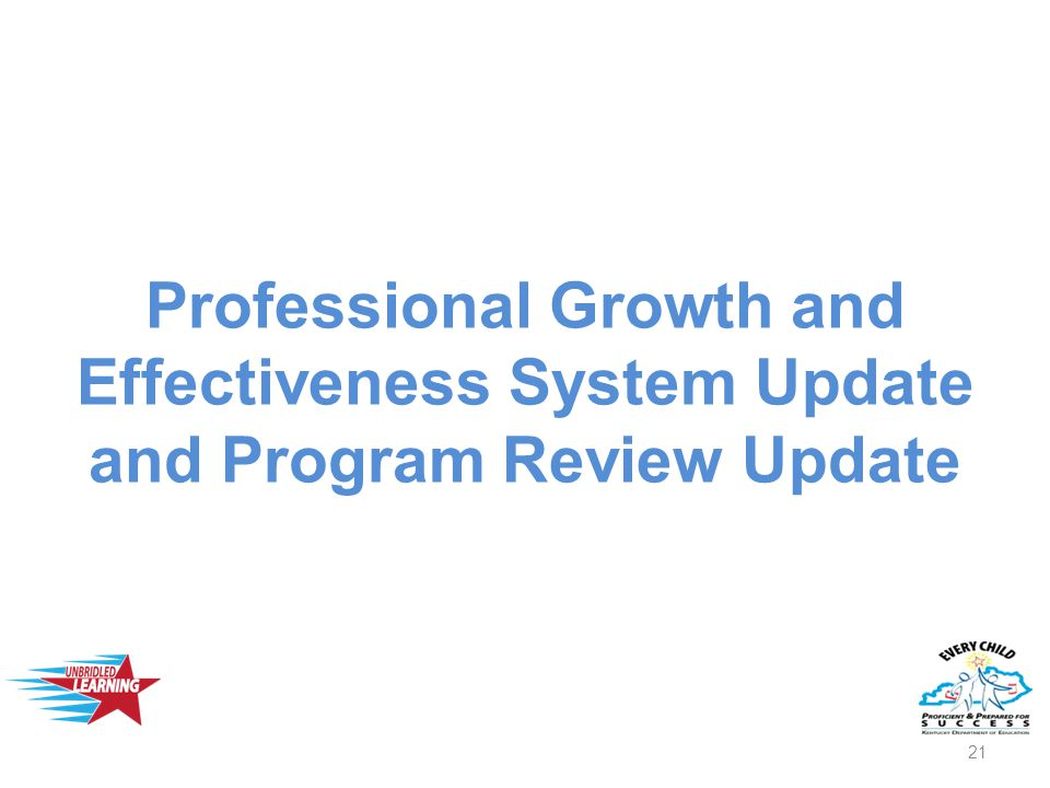 Professional Growth and Effectiveness System Update and Program Review Update 21