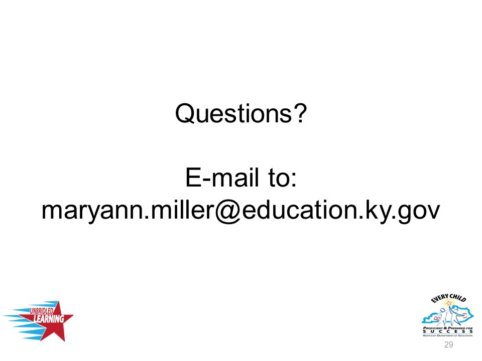 Questions E-mail to: maryann.miller@education.ky.gov 29