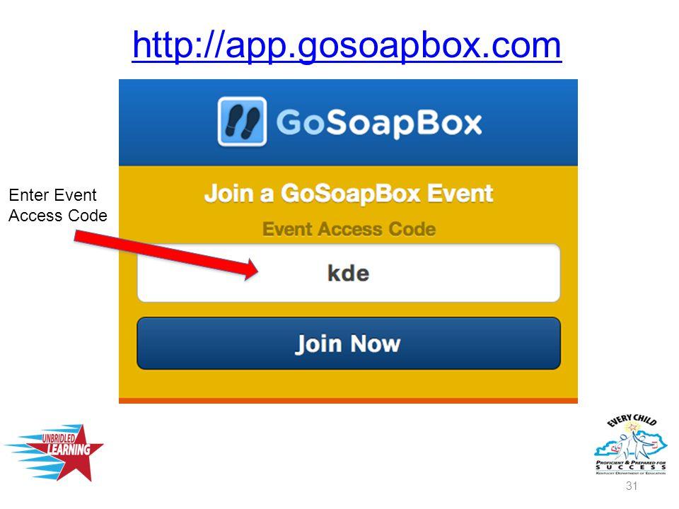 31 http://app.gosoapbox.com Enter Event Access Code