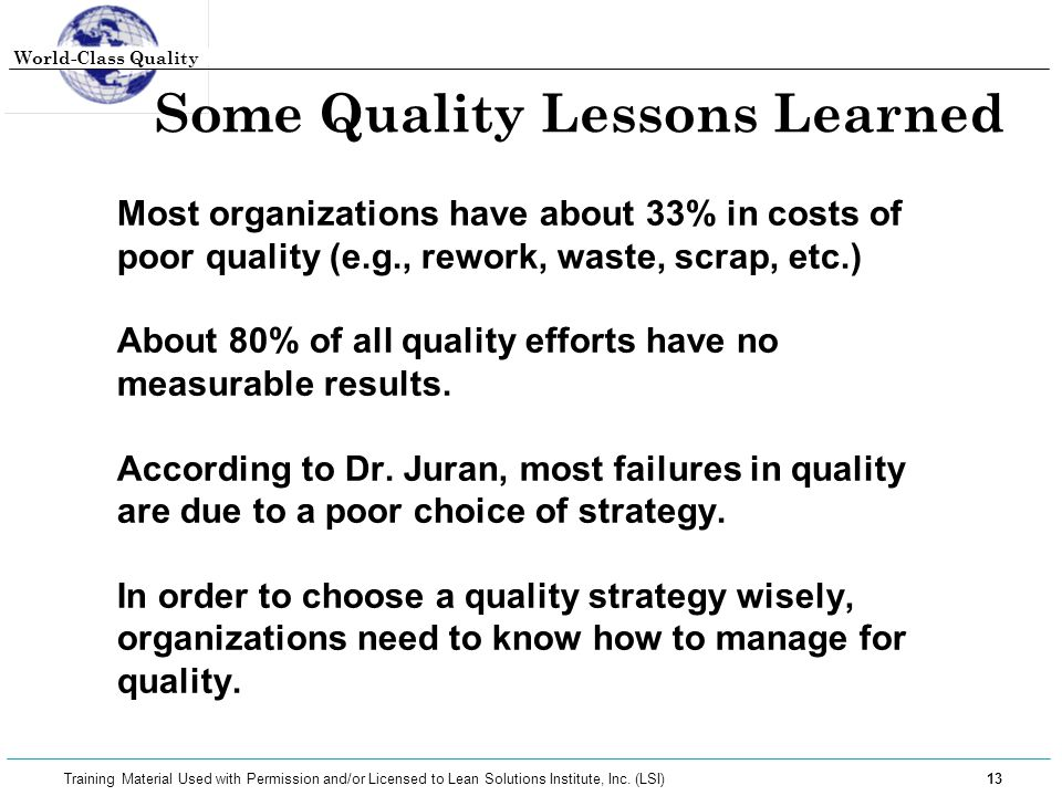 World-Class Quality 13 Training Material Used with Permission and/or Licensed to Lean Solutions Institute, Inc. (LSI) Some Quality Lessons Learned Mos