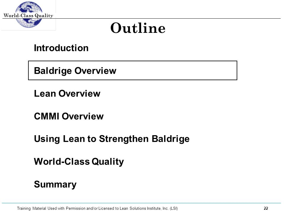 World-Class Quality 22 Training Material Used with Permission and/or Licensed to Lean Solutions Institute, Inc. (LSI) Outline Introduction Baldrige Ov