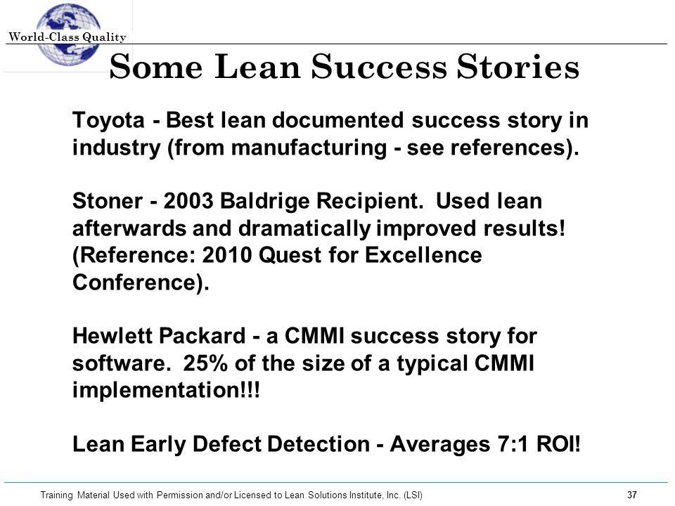 World-Class Quality 37 Training Material Used with Permission and/or Licensed to Lean Solutions Institute, Inc. (LSI) Some Lean Success Stories Toyota