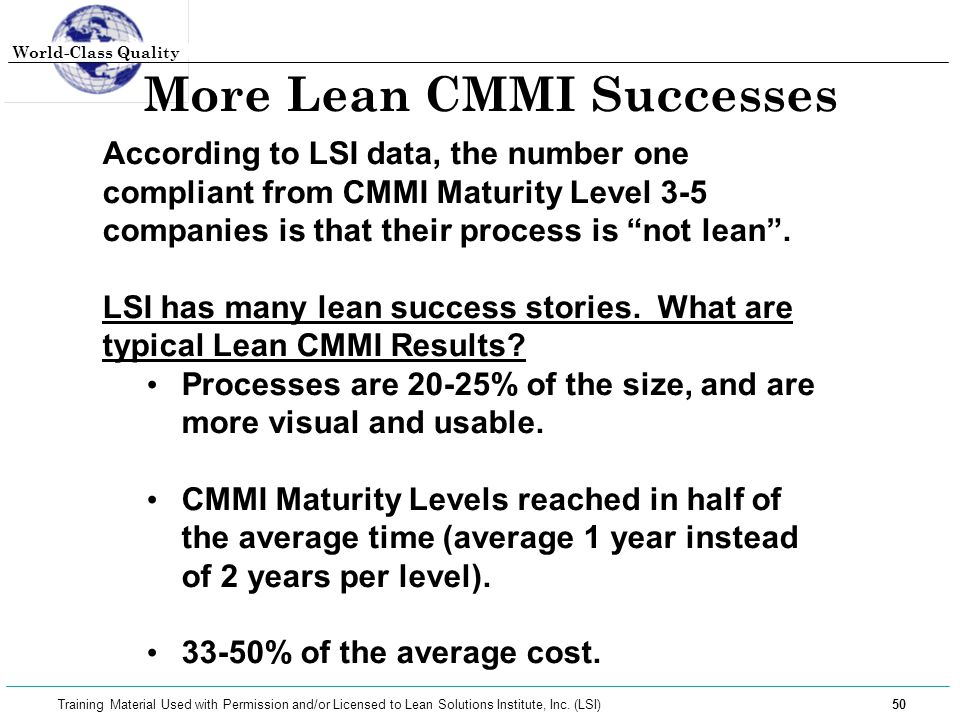 World-Class Quality 50 Training Material Used with Permission and/or Licensed to Lean Solutions Institute, Inc. (LSI) More Lean CMMI Successes Accordi