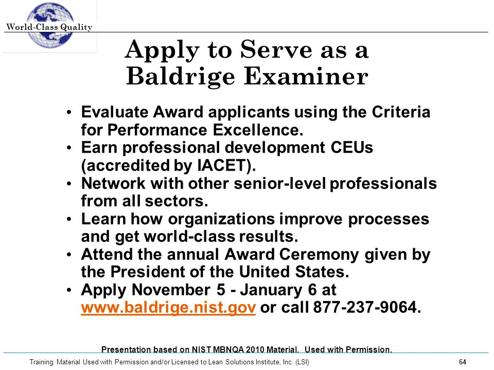 World-Class Quality 64 Training Material Used with Permission and/or Licensed to Lean Solutions Institute, Inc. (LSI) Apply to Serve as a Baldrige Exa