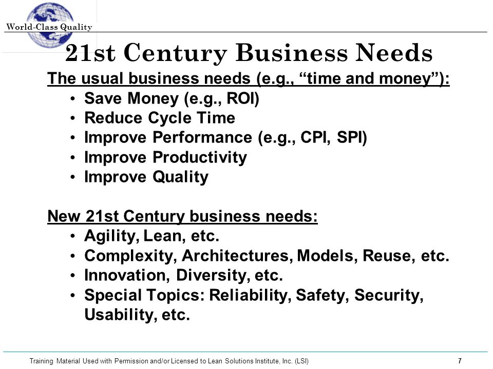 World-Class Quality 7 Training Material Used with Permission and/or Licensed to Lean Solutions Institute, Inc. (LSI) 21st Century Business Needs The u