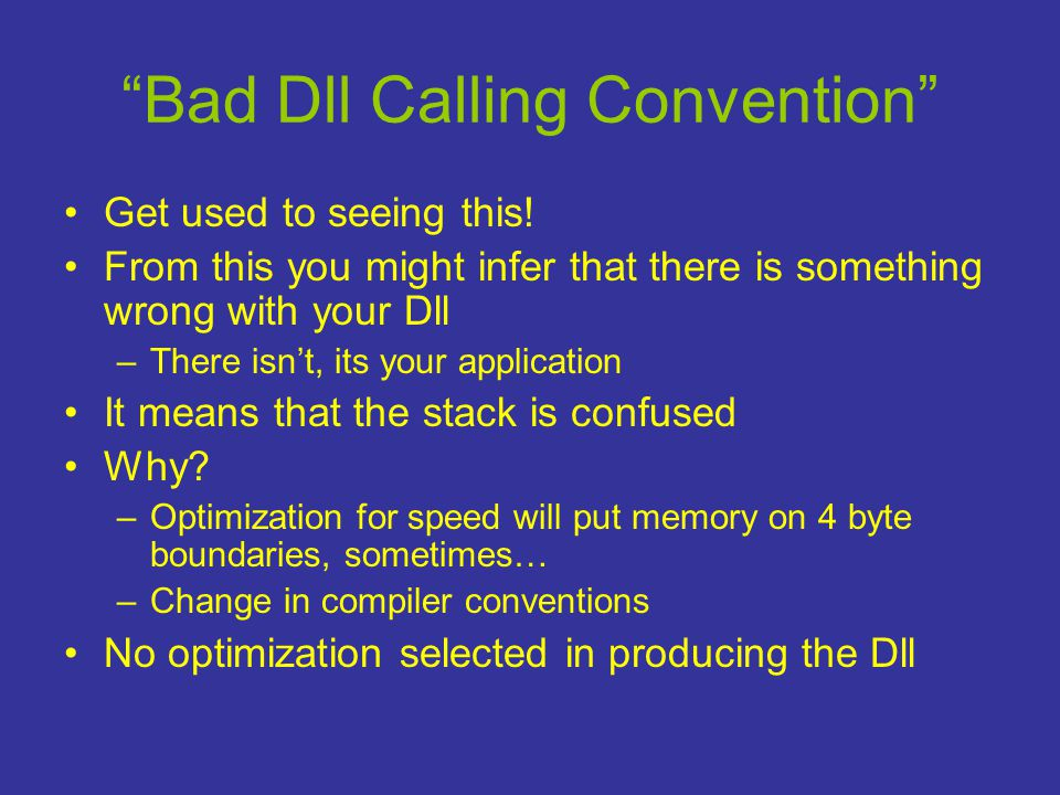 Bad Dll Calling Convention •Get used to seeing this.