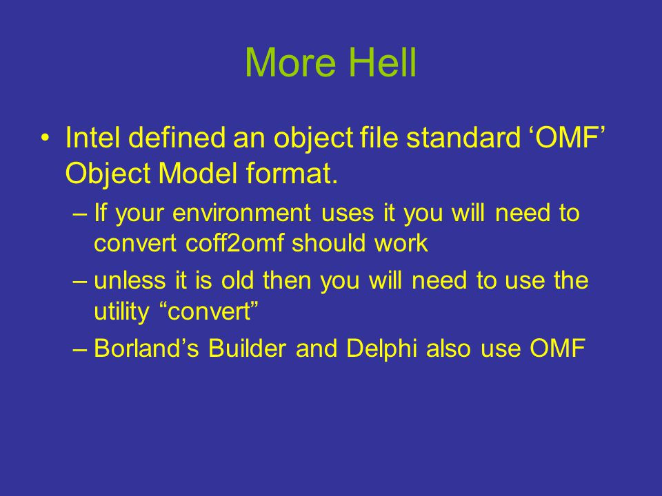 More Hell •Intel defined an object file standard 'OMF' Object Model format.