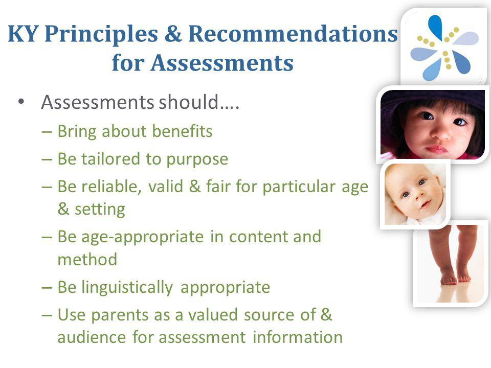 KY Principles & Recommendations for Assessments • Assessments should….