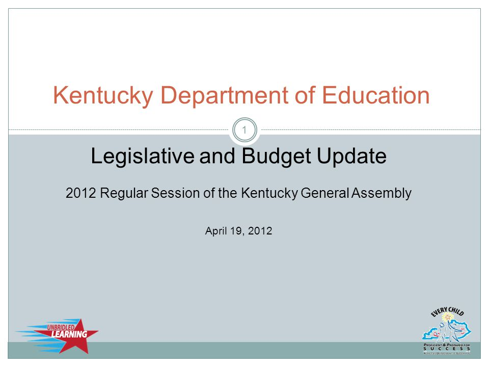Kentucky Department of Education Legislative and Budget Update 2012 Regular Session of the Kentucky General Assembly April 19, 2012 1