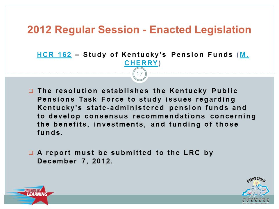 HCR 162HCR 162 – Study of Kentucky's Pension Funds (M. CHERRY)M. CHERRY  The resolution establishes the Kentucky Public Pensions Task Force to study