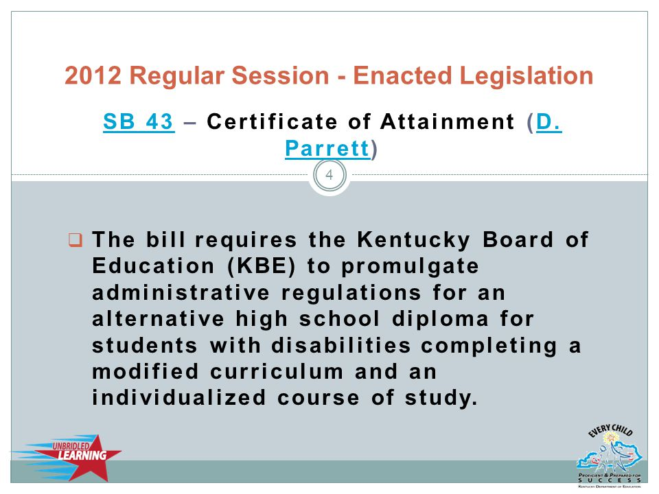 SB 43SB 43 – Certificate of Attainment (D. Parrett)D. Parrett  The bill requires the Kentucky Board of Education (KBE) to promulgate administrative r