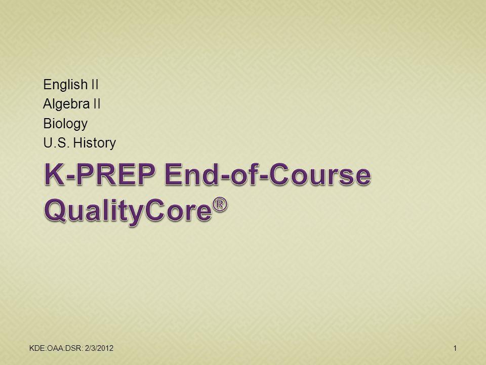 English II Algebra II Biology U.S. History KDE:OAA:DSR: 2/3/20121