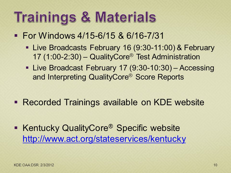  For Windows 4/15-6/15 & 6/16-7/31  Live Broadcasts February 16 (9:30-11:00) & February 17 (1:00-2:30) – QualityCore ® Test Administration  Live Br