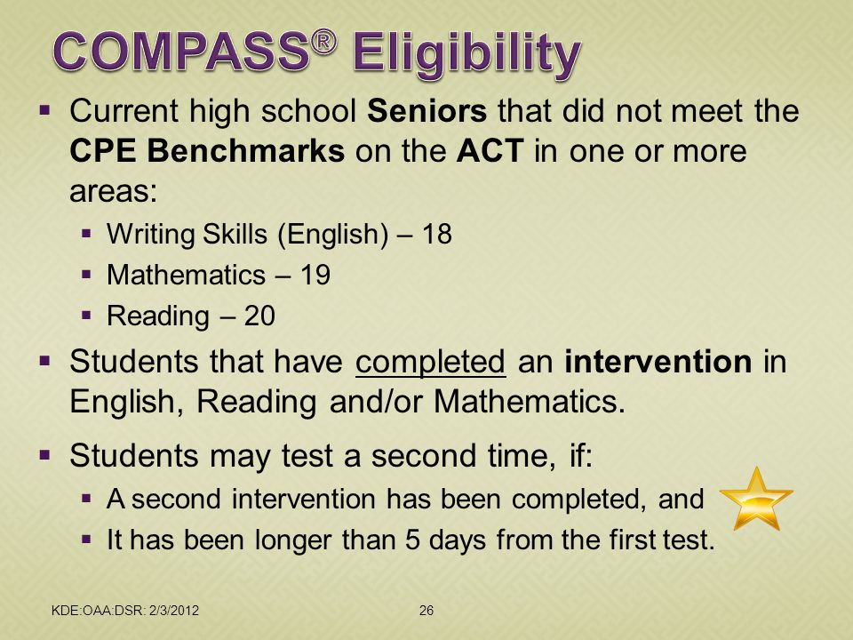  Current high school Seniors that did not meet the CPE Benchmarks on the ACT in one or more areas:  Writing Skills (English) – 18  Mathematics – 19