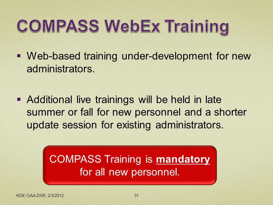 31KDE:OAA:DSR: 2/3/2012  Web-based training under-development for new administrators.  Additional live trainings will be held in late summer or fall