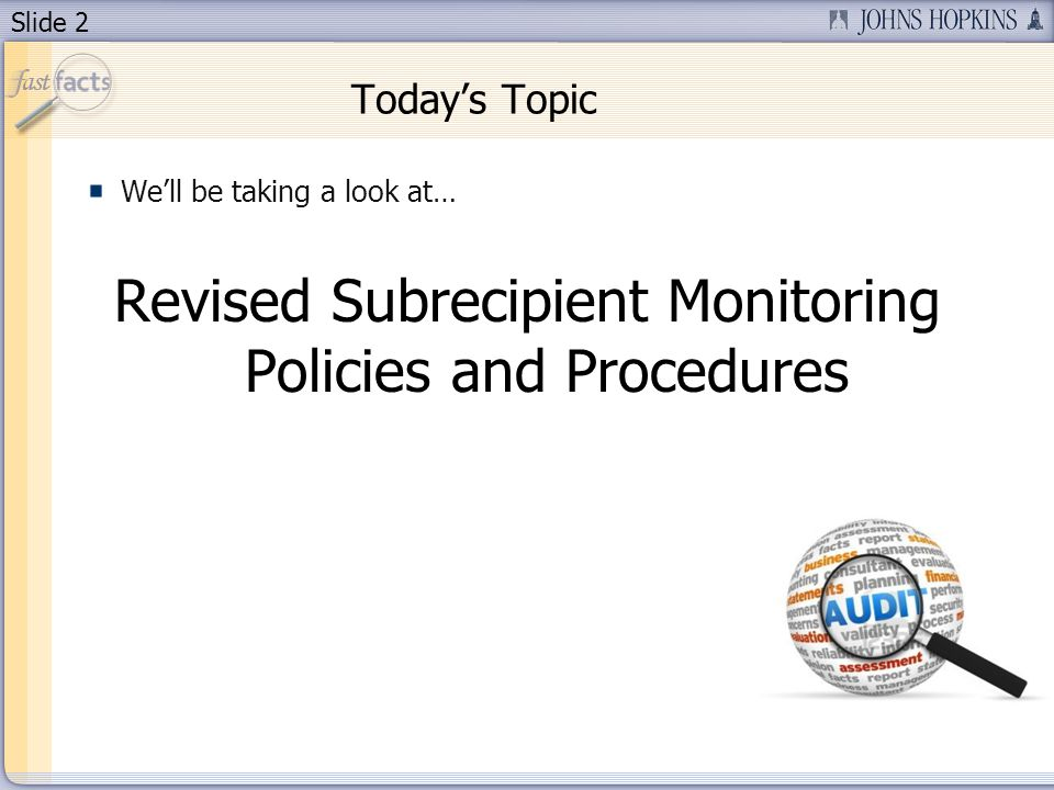 Slide 2 Today's Topic We'll be taking a look at… Revised Subrecipient Monitoring Policies and Procedures
