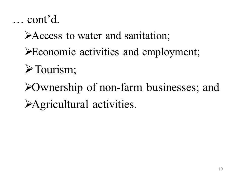 … cont'd.  Access to water and sanitation;  Economic activities and employment;  Tourism;  Ownership of non-farm businesses; and  Agricultural ac