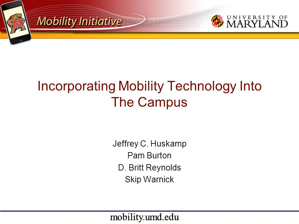 mobility.umd.edu Panelists Jeff Huskamp VP & CIO Skip Warnick Mgr, Portal and Web Services D.