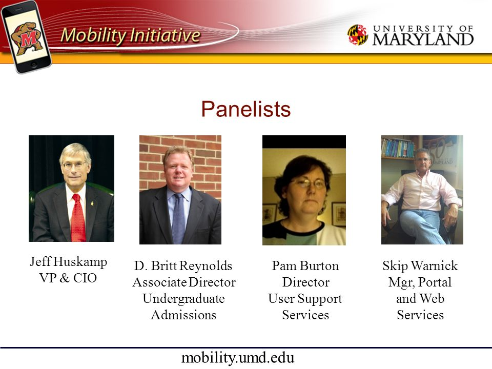 mobility.umd.edu Panelists Jeff Huskamp VP & CIO Skip Warnick Mgr, Portal and Web Services D.