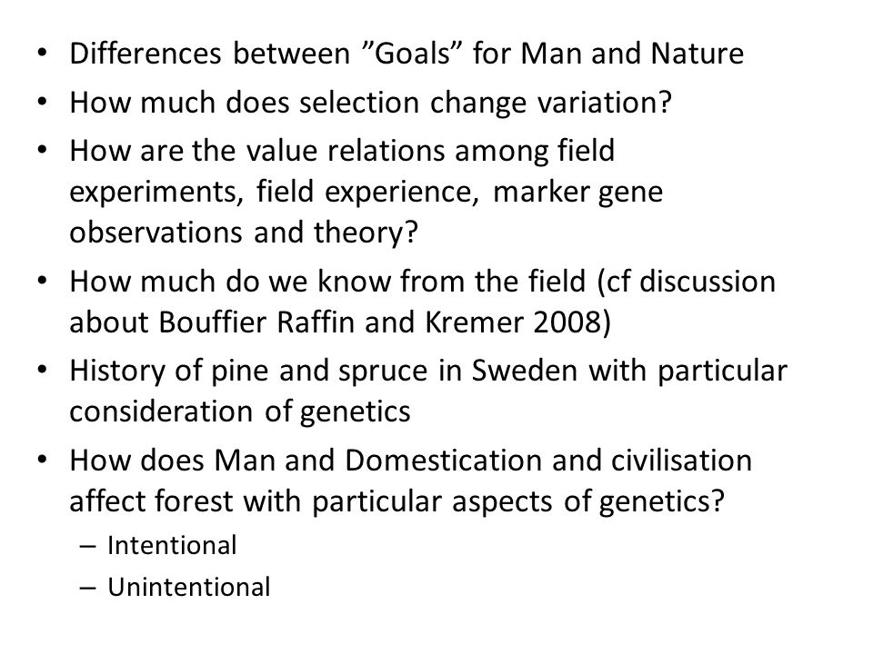 """• Differences between """"Goals"""" for Man and Nature • How much does selection change variation? • How are the value relations among field experiments, fi"""