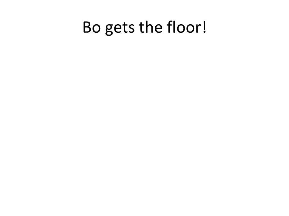 Bo gets the floor!