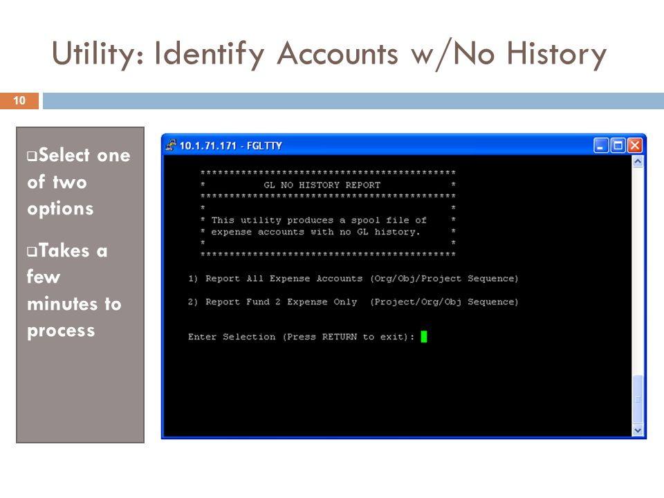 Utility: Identify Accounts w/No History  Select one of two options  Takes a few minutes to process 10