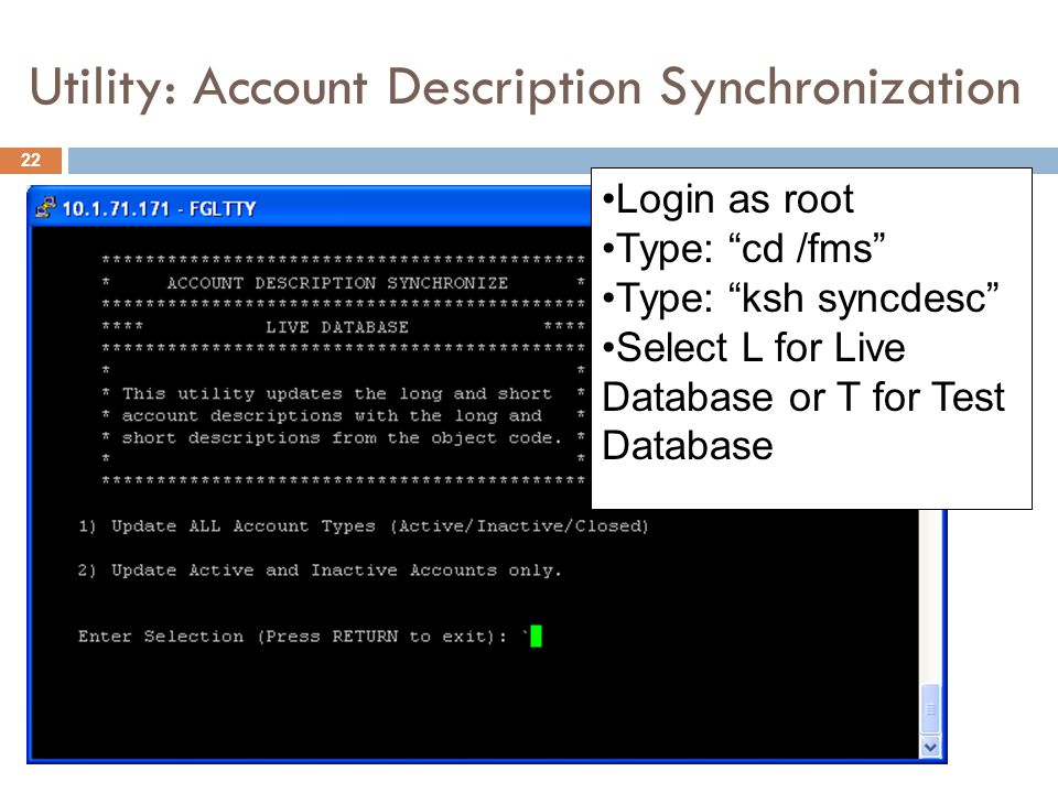 Utility: Account Description Synchronization 22 •Login as root •Type: cd /fms •Type: ksh syncdesc •Select L for Live Database or T for Test Database