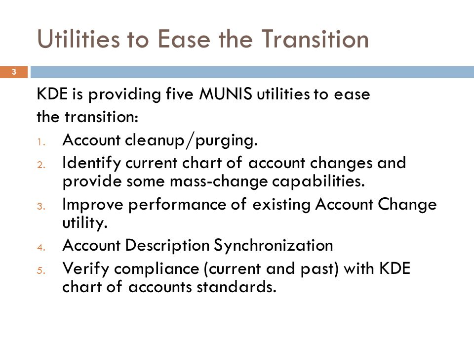 Utilities to Ease the Transition KDE is providing five MUNIS utilities to ease the transition: 1.