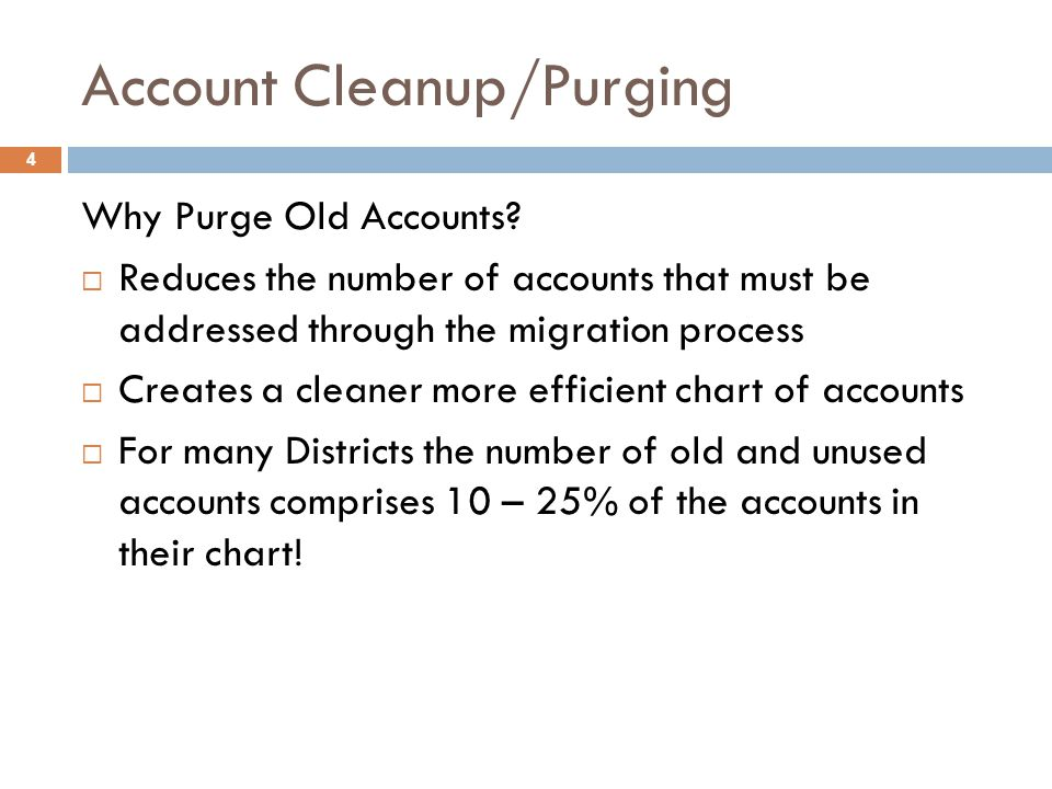 Account Cleanup/Purging Why Purge Old Accounts.