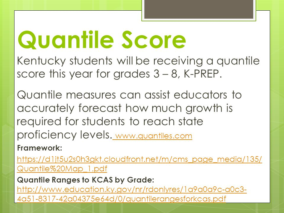 Quantile Score Kentucky students will be receiving a quantile score this year for grades 3 – 8, K-PREP.