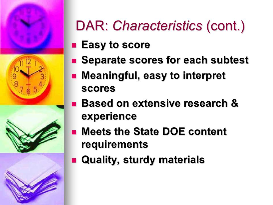 DAR: Characteristics (cont.)  Easy to score  Separate scores for each subtest  Meaningful, easy to interpret scores  Based on extensive research &