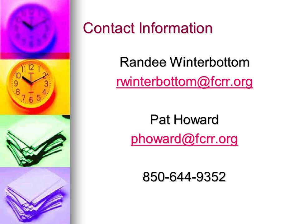 Contact Information Randee Winterbottom rwinterbottom@fcrr.org Pat Howard phoward@fcrr.org 850-644-9352