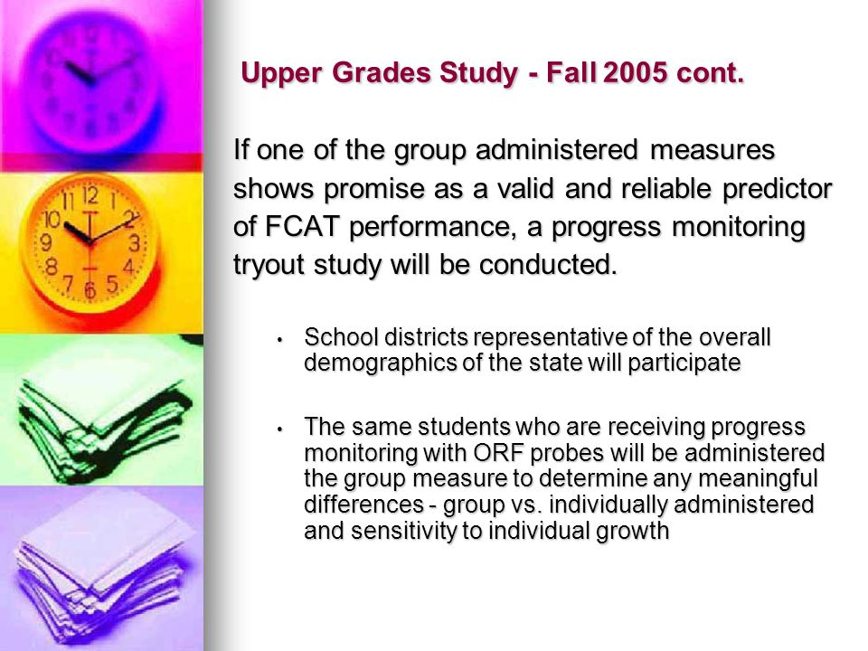 Upper Grades Study - Fall 2005 cont. If one of the group administered measures shows promise as a valid and reliable predictor of FCAT performance, a