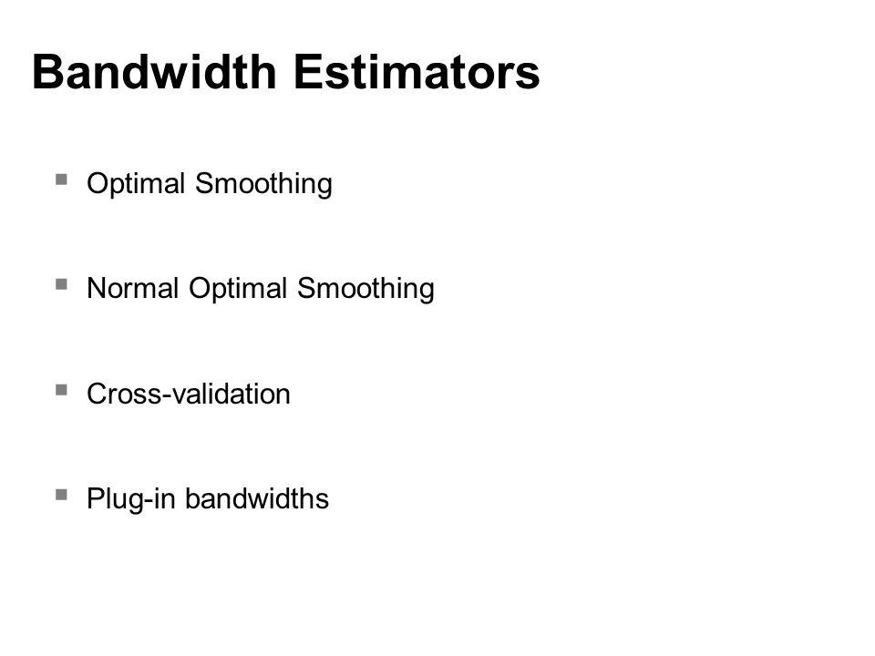 Bandwidth Estimators  Optimal Smoothing  Normal Optimal Smoothing  Cross-validation  Plug-in bandwidths