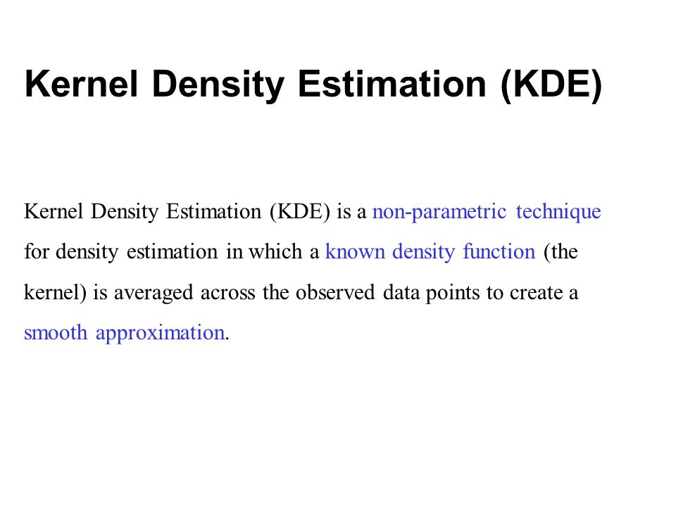 Kernel Density Estimation (KDE) is a non-parametric technique for density estimation in which a known density function (the kernel) is averaged across