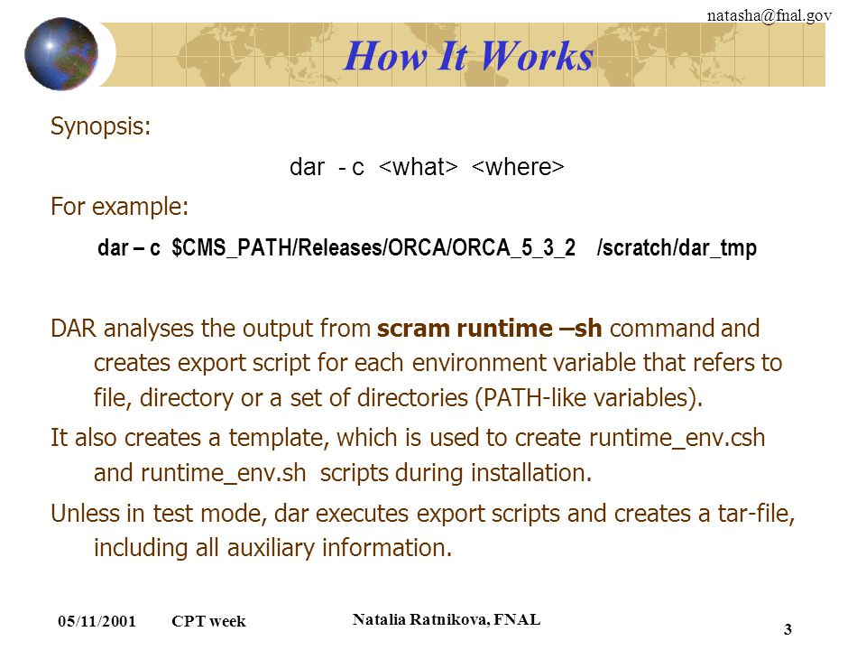 natasha@fnal.gov 05/11/2001 CPT week Natalia Ratnikova, FNAL 3 How It Works Synopsis: dar - c For example: dar – c $CMS_PATH/Releases/ORCA/ORCA_5_3_2
