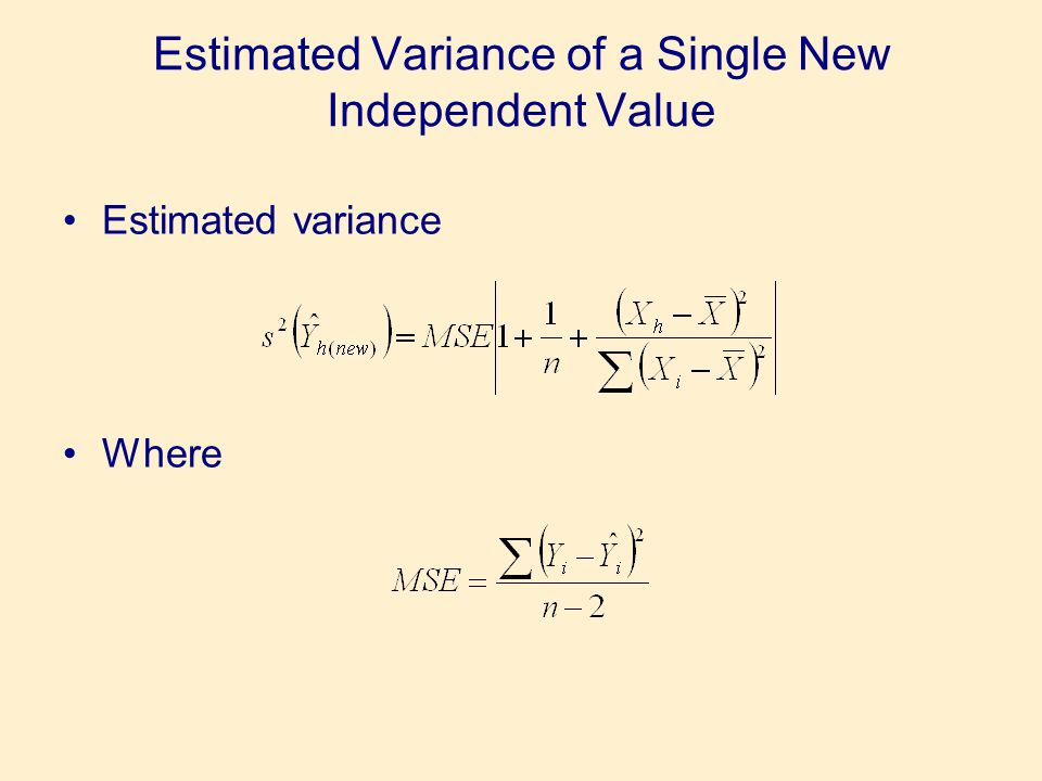 Estimated Variance of a Single New Independent Value •Estimated variance •Where