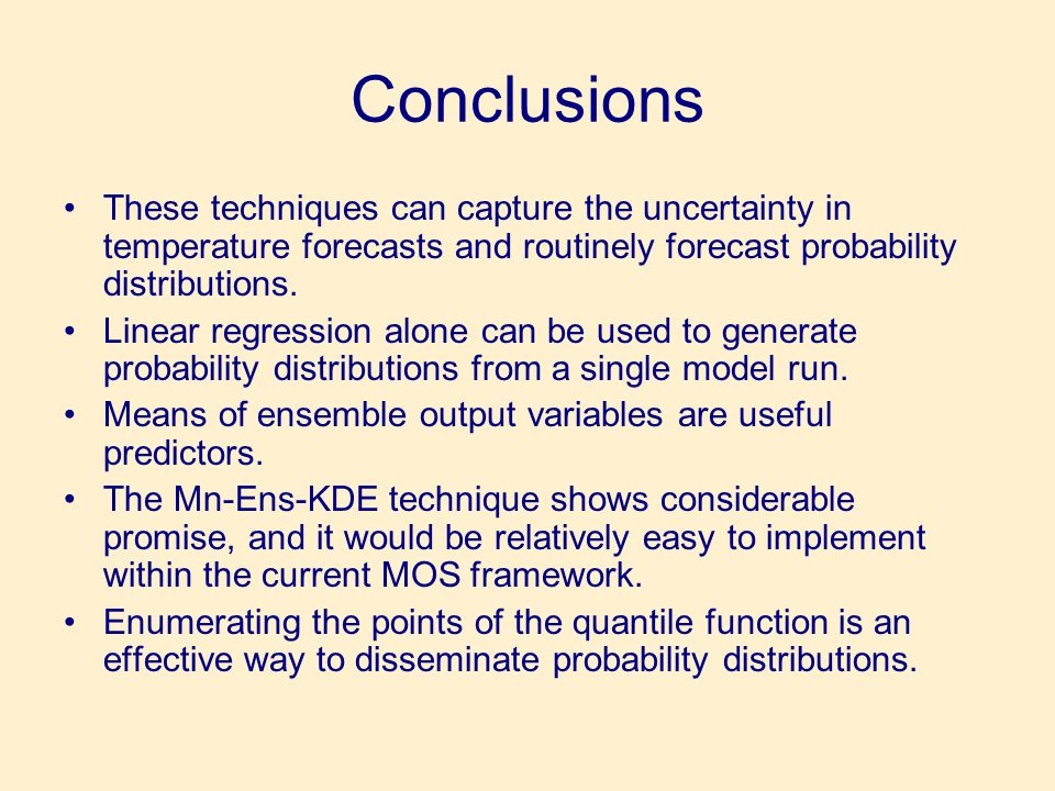 Conclusions •These techniques can capture the uncertainty in temperature forecasts and routinely forecast probability distributions.