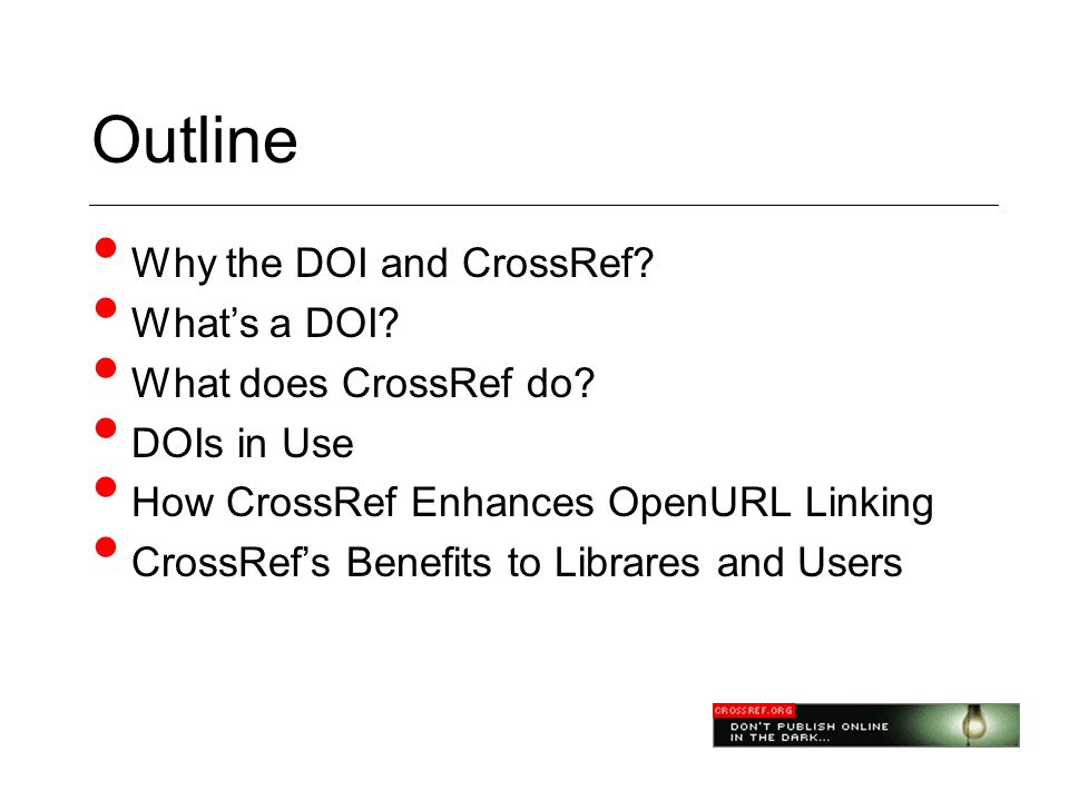Outline • Why the DOI and CrossRef.• What's a DOI.