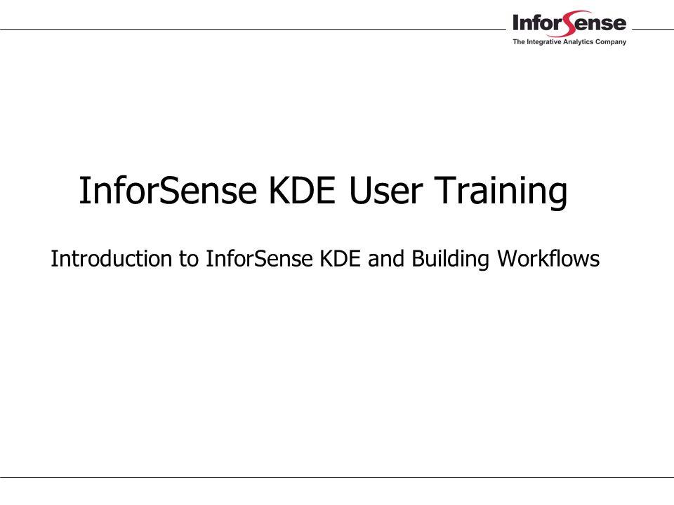 InforSense KDE User Training  Introduction to InforSense KDE and Building Workflows